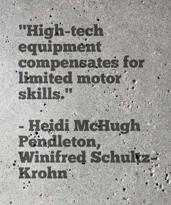 """High-tech equipment compensates for limited motor skills."" - Heidi McHugh Pendleton, Winifred Schultz-Krohn"