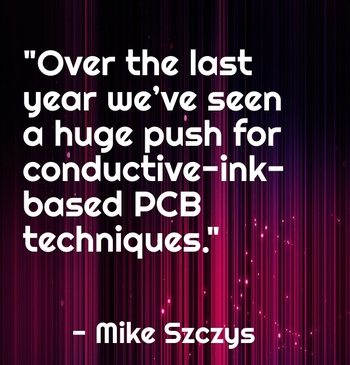 """Over the last year we've seen a huge push for conductive-ink-based PCB techniques."" - Mike Szczys"